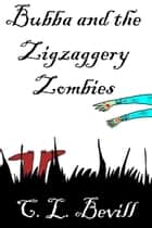 Bubba and the Zigzaggery Zombies ebook by C.L. Bevill