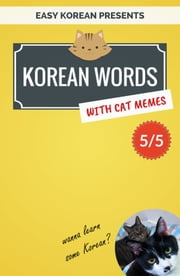 Korean Words with Cat Memes 5/5 - Korean Vocabulary Flashcards for Beginners ebook by Min Kim