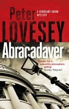 Abracadaver - The Third Sergeant Cribb Mystery ebook by Peter Lovesey
