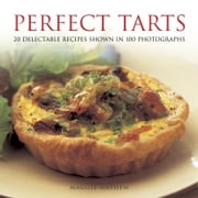 Perfect Tarts - 20 Delectable Recipes Shown in 100 Photographs ebook by Maggie Mayhew