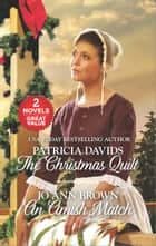 The Christmas Quilt and An Amish Match ebook by Patricia Davids, Jo Ann Brown