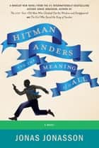 Hitman Anders and the Meaning of It All - A Novel ebook by Jonas Jonasson, Rachel Willson-Broyles
