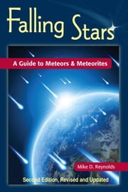 Falling Stars 2nd Edition - A Guide to Meteors & Meteorites ebook by Mike D. Reynolds