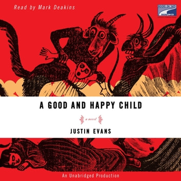 A Good and Happy Child - A Novel audiobook by Justin Evans