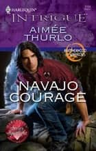 Navajo Courage ebook by Aimee Thurlo