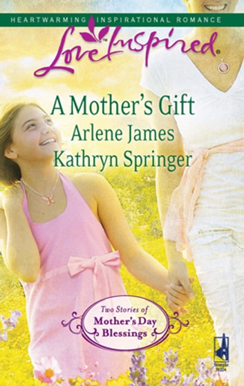 A Mother's Gift - An Anthology ebook by Arlene James,Kathryn Springer
