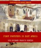 First Footsteps in East Africa eBook by Sir Richard Francis Burton