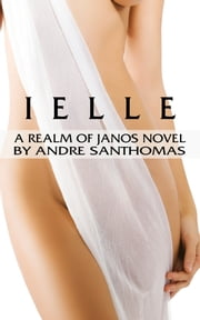 Ielle: A Realm of Janos Novel ebook by Andre' SanThomas