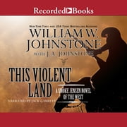 This Violent Land - A Smoke Jensen Novel of the West audiobook by William W. Johnstone, J.A. Johnstone