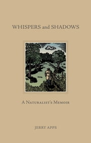Whispers and Shadows - A Naturalist's Memoir ebook by Jerry Apps