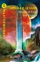 Worlds of Exile and Illusion - Rocannon's World, Planet of Exile, City of Illusions ebook by Ursula K. Le Guin