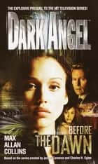 Dark Angel: Before the Dawn ebook by Max Allan Collins