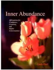 Inner Abundance: Affirmations for Confidence, Creativity, and Higher Consciousness ebook by Candy Paull