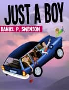 Just a Boy ebook by Daniel P Swenson