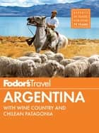 Fodor's Argentina - with the Wine Country, Uruguay & Chilean Patagonia ebook by Fodor's Travel Guides