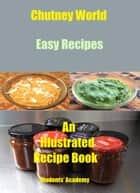 Chutney World-Easy Recipes ebook by Students' Academy