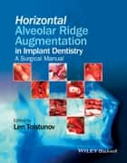 Horizontal Alveolar Ridge Augmentation in Implant Dentistry - A Surgical Manual ebook by Len Tolstunov