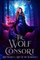 The Wolf Consort - Rite of the Warlock ebook by Juliana Haygert