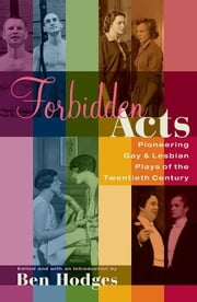 Forbidden Acts: Pioneering Gay & Lesbian Plays of the 20th Century ebook by Hodges, Ben