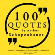 100 quotes by Arthur Schopenhauer - Great philosophers & their inspiring thoughts audiobook by Arthur Schopenhauer