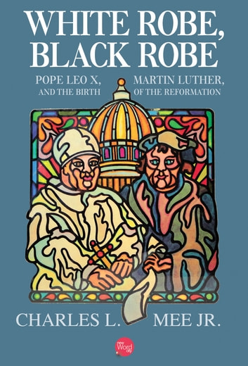 White robe black robe pope leo x martin luther and the birth of white robe black robe pope leo x martin luther and the birth fandeluxe Gallery