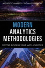 Modern Analytics Methodologies - Driving Business Value with Analytics ebook by Michele Chambers,Thomas W Dinsmore