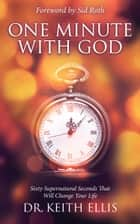 One Minute With God - Sixty Supernatural Seconds that will Change Your Life ebook by Keith Ellis, Sid Roth
