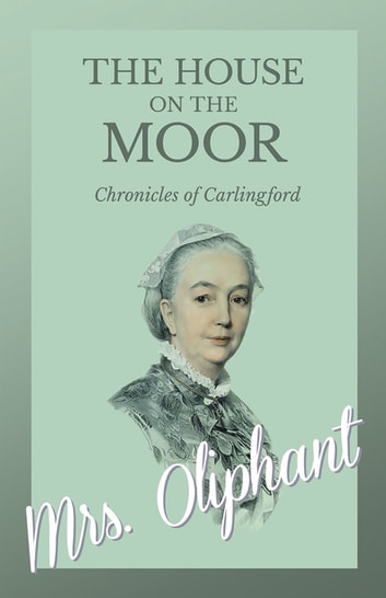 The House on the Moor - Complete Volume ebook by Mrs. Oliphant