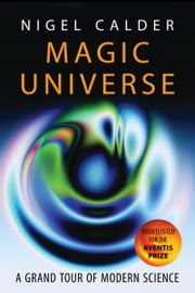 Magic Universe - A Grand Tour of Modern Science ebook by Nigel Calder