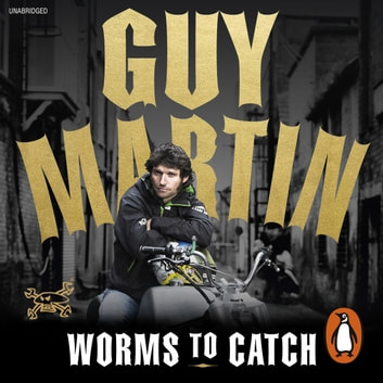 Guy Martin: Worms to Catch audiobook by Guy Martin