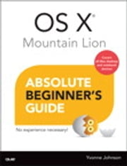 OS X Mountain Lion Absolute Beginner's Guide ebook by Yvonne Johnson