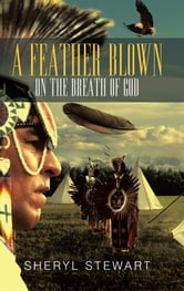 A Feather Blown On The Breath Of God ebook by Sheryl Stewart