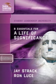 8 Essentials for a Life of Significance ebook by Jay Strack,Ron Luce