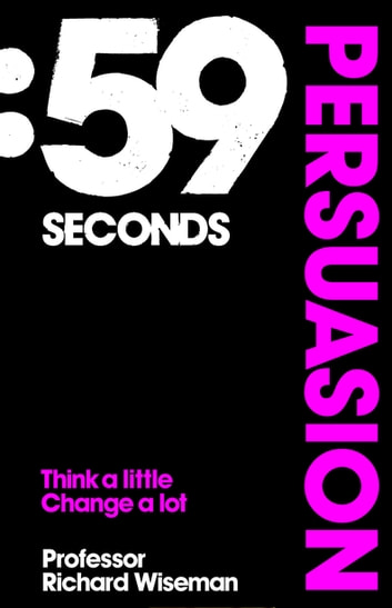 59 Seconds: Persuasion - Think A Little, Change A Lot ebook by Richard Wiseman
