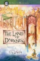 The Land of Darkness ebook by C. S. Lakin