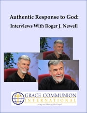 Authentic Response to God: Interviews With Roger J. Newell ebook by Roger Newell
