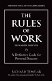 The Rules of Work, Expanded Edition: A Definitive Code for Personal Success - A Definitive Code for Personal Success ebook by Richard Templar
