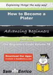 How to Become a Plater - How to Become a Plater ebook by Madelene Villasenor