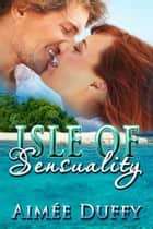 Isle of Sensuality ebook by Aimee Duffy