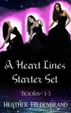 Heart Lines Starter Set: Books 1-3 (Remembrance, Inheritance, Esperance) ebook by Heather Hildenbrand
