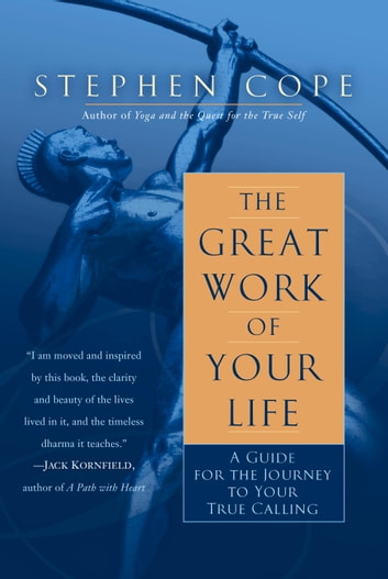 The Great Work of Your Life - A Guide for the Journey to Your True Calling ebook by Stephen Cope