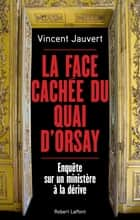 La Face cachée du Quai d'Orsay ebook by Vincent JAUVERT
