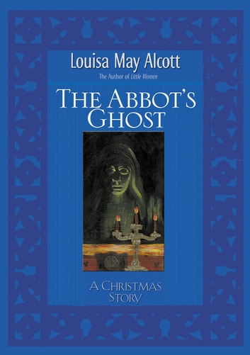 Abbot's Ghost - A Christmas Story ebook by Louisa May Alcott