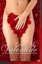 Be My Valentine - XOXO ebook by Scarlett Knight