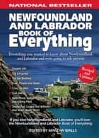 Newfoundland and Labrador Book of Everything: Everything You Wanted to Know About Newfoundland and Labrador and Were Going to Ask Anyway ebook by Martha Walls