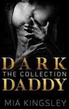 Dark Daddy - The Collection ebook by Mia Kingsley