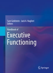 Handbook of Executive Functioning ebook by Sam Goldstein,Jack A. Naglieri