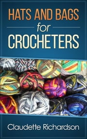Hats and Bags for Crocheters ebook by Claudette Richardson