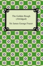 The Golden Bough (Abridged) ebook by Sir James George Frazer
