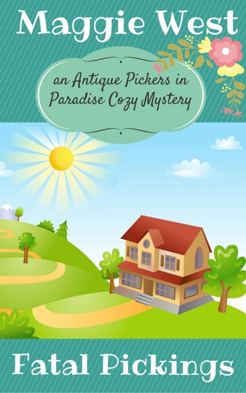 Fatal Pickings - Antique Pickers in Paradise Cozy Mystery Series, #5 eBook by Maggie West